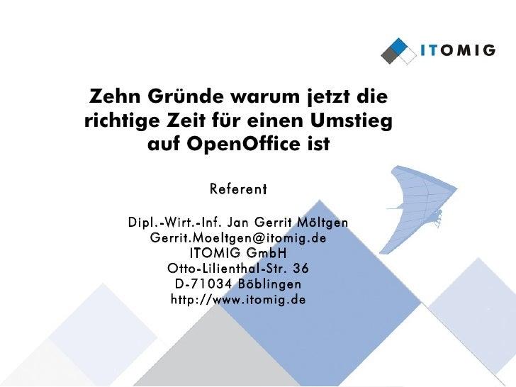 Zehn Gründe warum jetzt die richtige Zeit für einen Umstieg        auf OpenOffice ist                  Referent      Dipl....