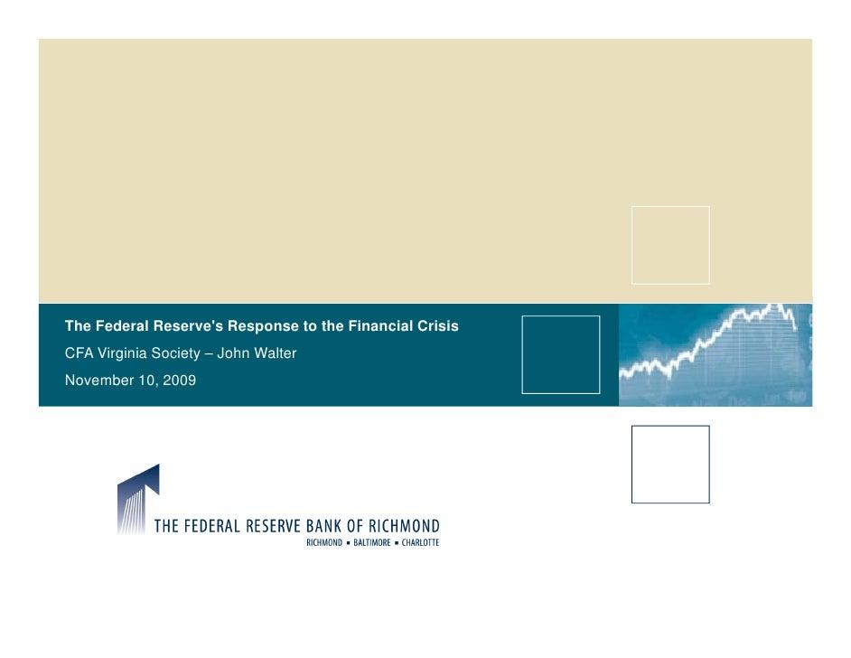 The Federal Reserve's Response to the Financial Crisis CFA Virginia Society – John Walter November 10, 2009