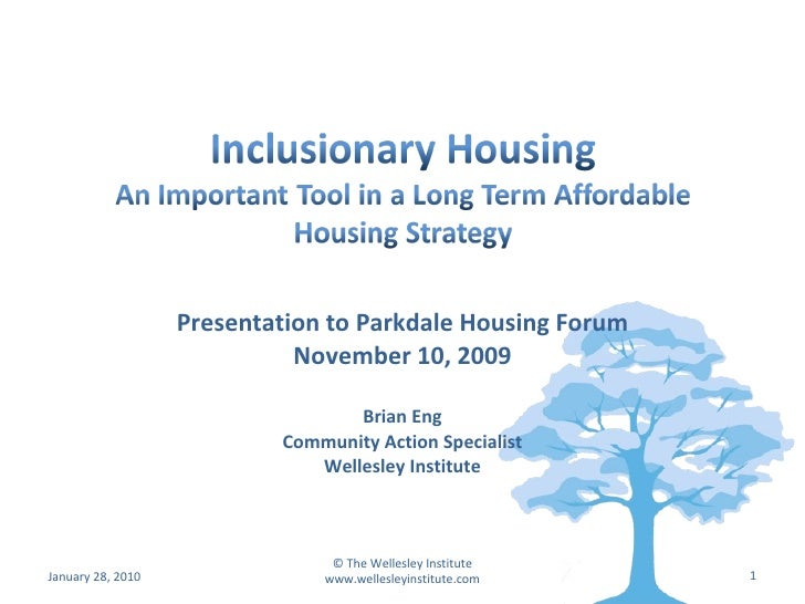 Presentation to Parkdale Housing Forum November 10, 2009 Brian Eng Community Action Specialist Wellesley Institute January...