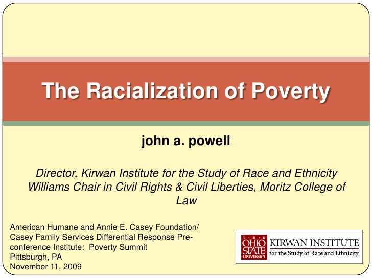 The Racialization of Poverty                                 john a. powell     Director, Kirwan Institute for the Study o...