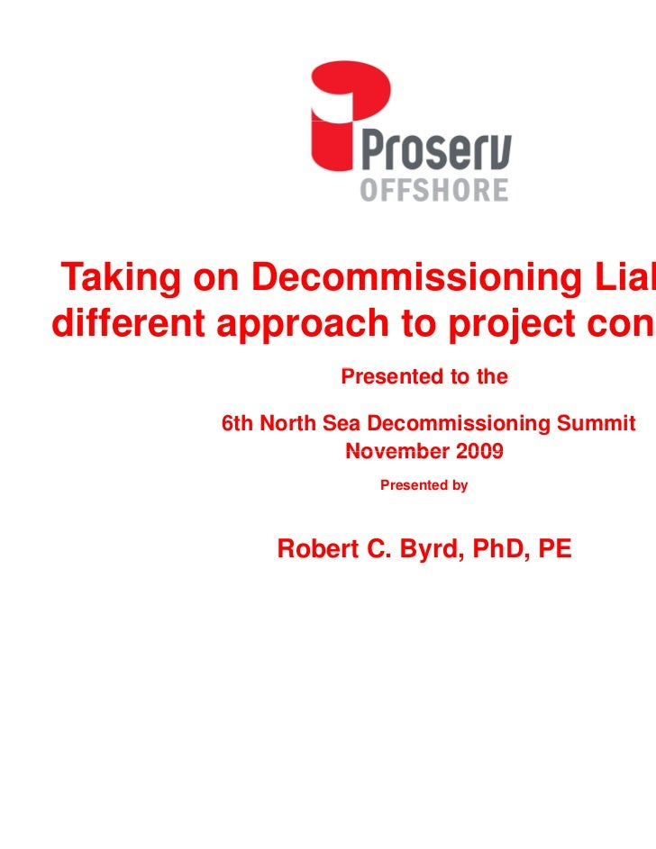 Taking on Decommissioning Liability: Adifferent approach to project contracting                   Presented to the        ...