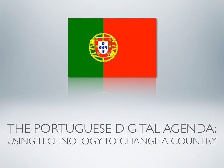 THE PORTUGUESE DIGITAL AGENDA: USING TECHNOLOGY TO CHANGE A COUNTRY