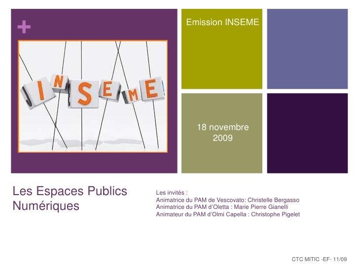 Emission INSEME<br />18 novembre 2009<br />Les Espaces Publics Numériques <br />Les invités :<br />Animatrice du PAM de Ve...