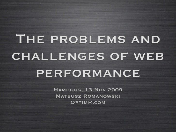 The problems and challenges of web   performance     Hamburg, 13 Nov 2009     Mateusz Romanowski         OptimR.com