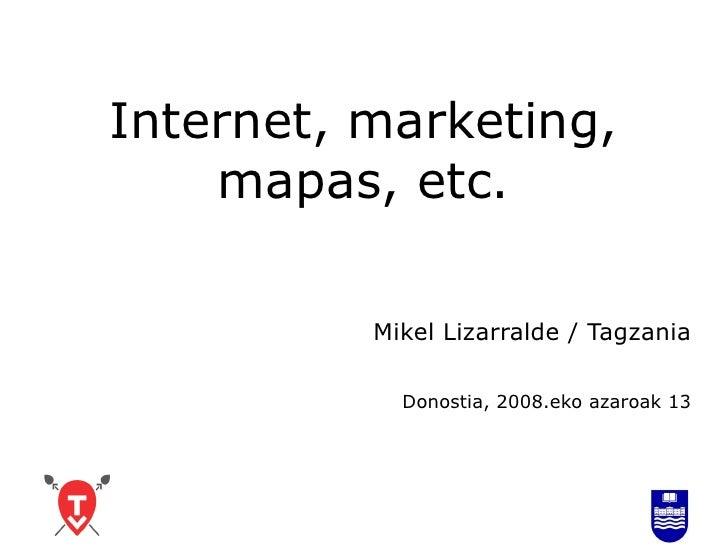 Internet, marketing, mapas, etc. Mikel Lizarralde / Tagzania Donostia, 2008.eko azaroak 13