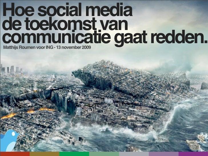 Hoe social media de toekomst van communicatie gaat redden. Matthijs Roumen voor ING - 13 november 2009