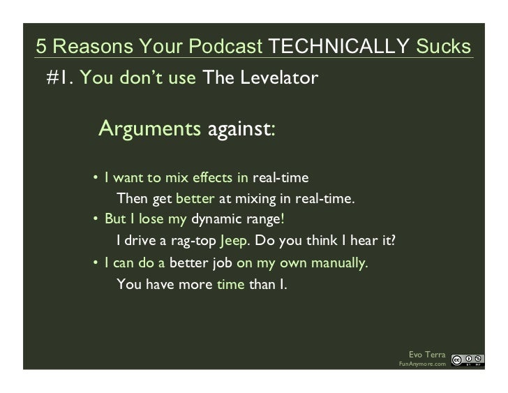 5 Reasons Your Podcast TECHNICALLY Sucks  #1. You don't use The Levelator       Arguments against:       • I want to mix e...