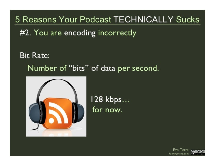 """5 Reasons Your Podcast TECHNICALLY Sucks  #2. You are encoding incorrectly   Bit Rate:    Number of """"bits"""" of data per sec..."""
