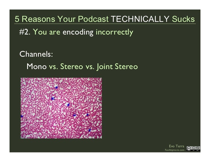 5 Reasons Your Podcast TECHNICALLY Sucks  #2. You are encoding incorrectly   Channels:   Mono vs. Stereo vs. Joint Stereo ...