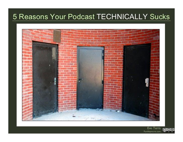 5 Reasons Your Podcast TECHNICALLY Sucks                                        Evo Terra                                 ...
