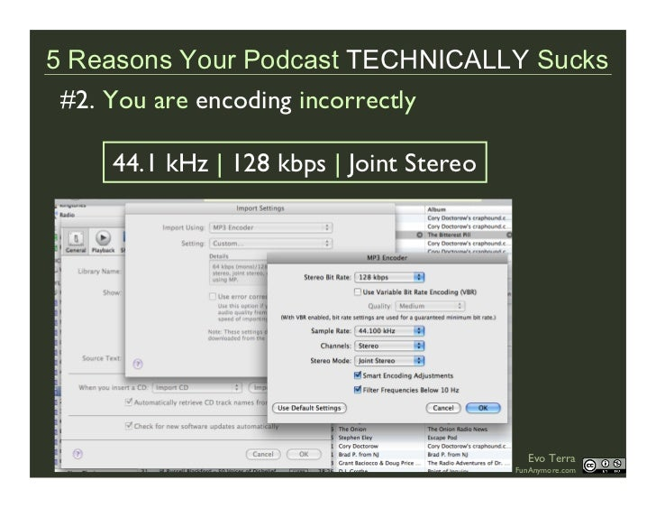 5 Reasons Your Podcast TECHNICALLY Sucks  #2. You are encoding incorrectly      44.1 kHz | 128 kbps | Joint Stereo        ...
