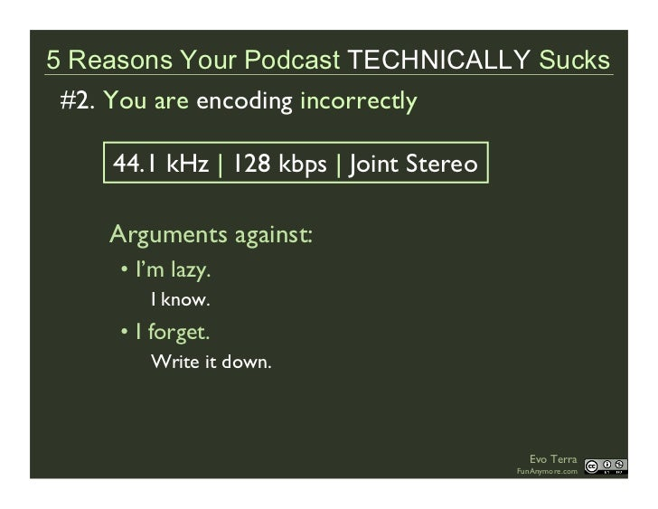 5 Reasons Your Podcast TECHNICALLY Sucks  #2. You are encoding incorrectly      44.1 kHz | 128 kbps | Joint Stereo      Ar...