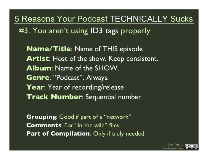 5 Reasons Your Podcast TECHNICALLY Sucks  #3. You aren't using ID3 tags properly    Name/Title: Name of THIS episode   Art...
