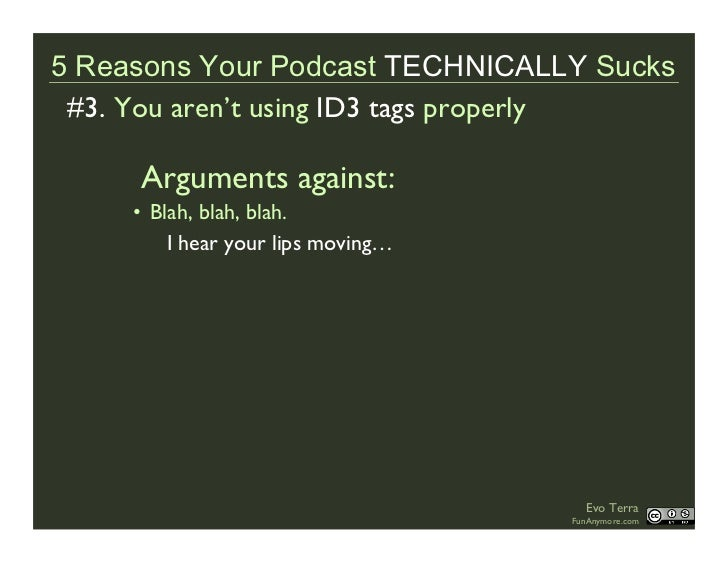 5 Reasons Your Podcast TECHNICALLY Sucks  #3. You aren't using ID3 tags properly       Arguments against:      • Blah, bla...