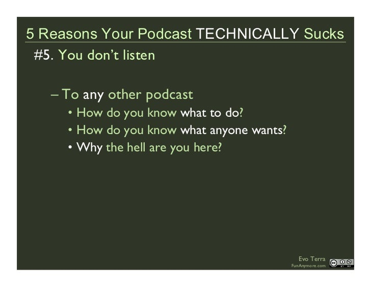 5 Reasons Your Podcast TECHNICALLY Sucks  #5. You don't listen     – To any other podcast      • How do you know what to d...
