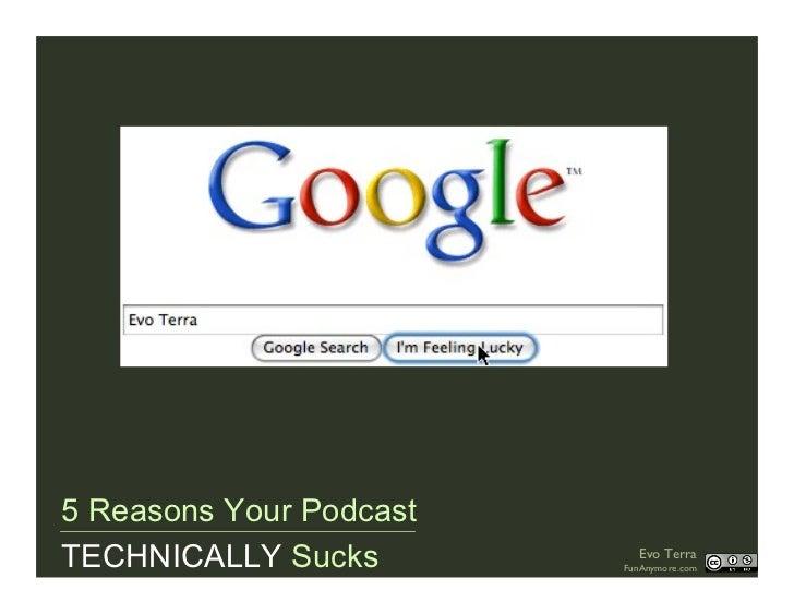 5 Reasons Your Podcast TECHNICALLY Sucks          Evo Terra                          FunAnymore.com