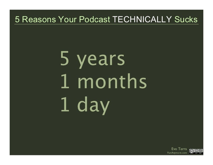 5 Reasons Your Podcast TECHNICALLY Sucks             5 years          1 months          1 day                             ...