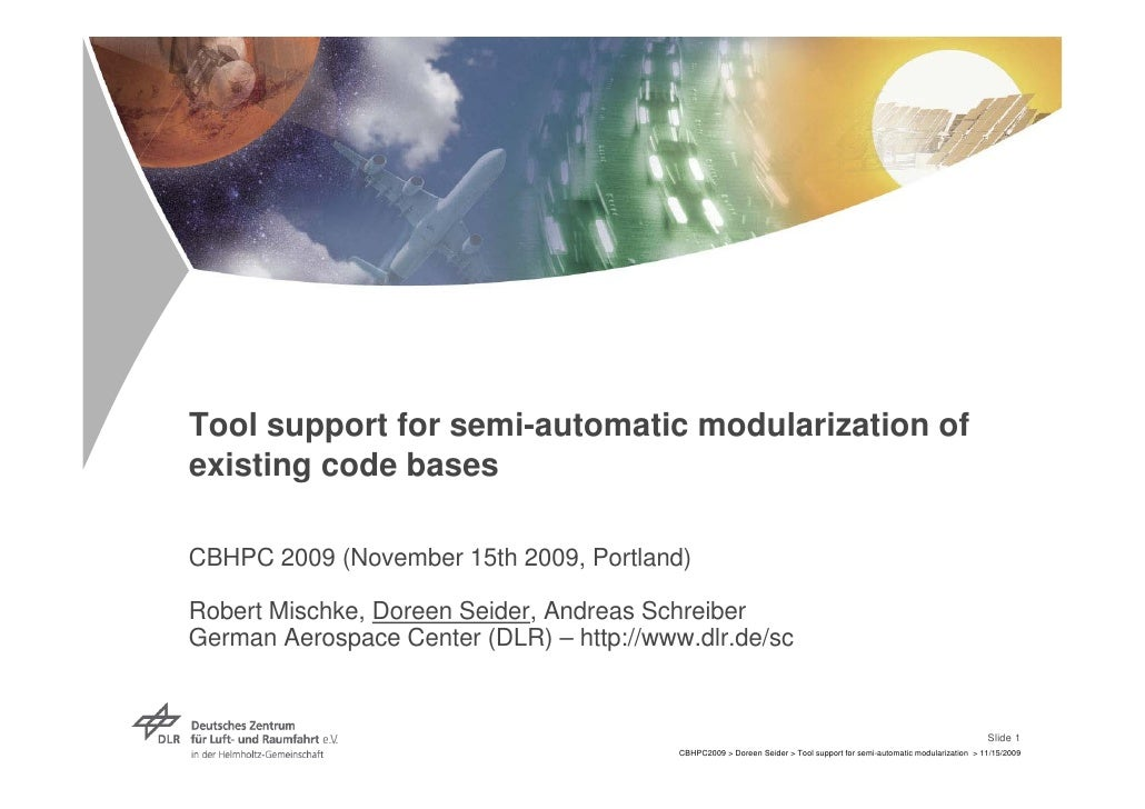 Tool support for semi-automatic modularization of existing code bases  CBHPC 2009 (November 15th 2009, Portland)  Robert M...