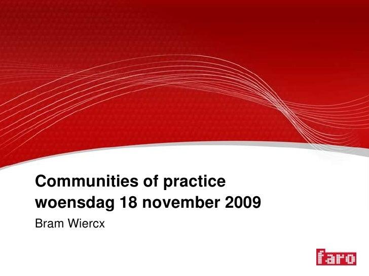 Communities of practicewoensdag 18 november 2009<br />Bram Wiercx<br />