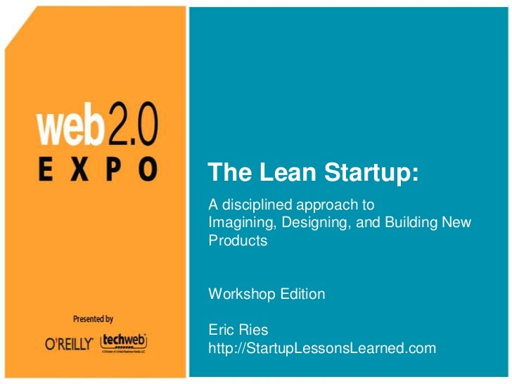 The Lean Startup: <br />A disciplined approach to Imagining, Designing, and Building New Products<br />Workshop Edition<br...