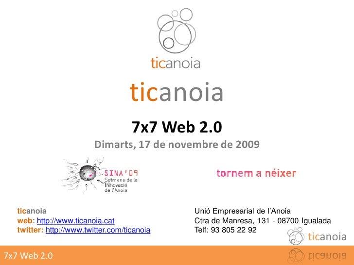ticanoia                                      7x7 Web 2.0                           Dimarts, 17 de novembre de 2009       ...