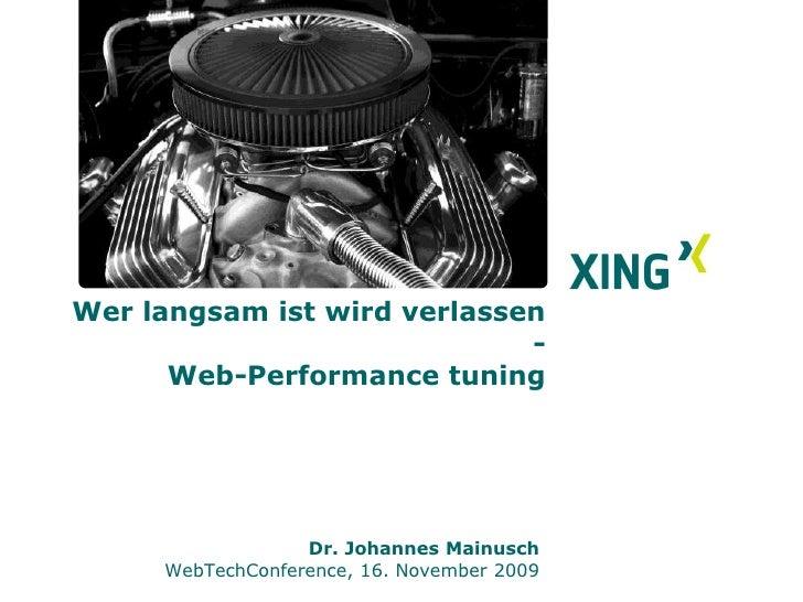 Wer langsam ist, wird verlassen - Web-Performance-Tuning<br />Dr. Johannes Mainusch<br />WebTechConference, 16. November 2...