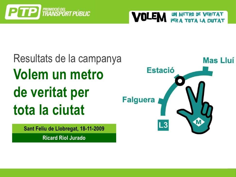 Resultats de la campanya Volem un metro de veritat per tota la ciutat   Sant Feliu de Llobregat, 18-11-2009           Rica...
