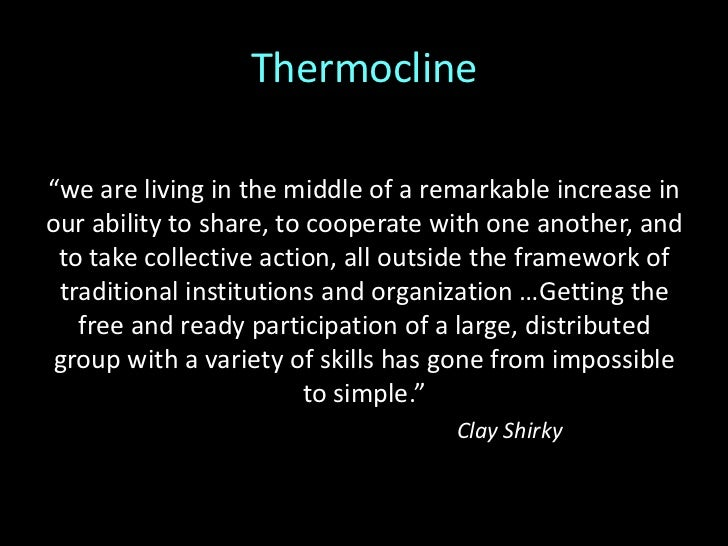 Thermocline<br />The Web is a <br />fundamentally new<br />way of getting<br />things done<br />The Web is <br />a bigger ...