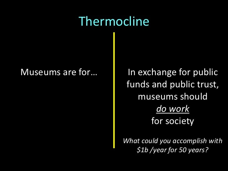 In exchange for public<br />funds and public trust,museums should<br />do workfor society<br />Thermocline<br />Museums ar...