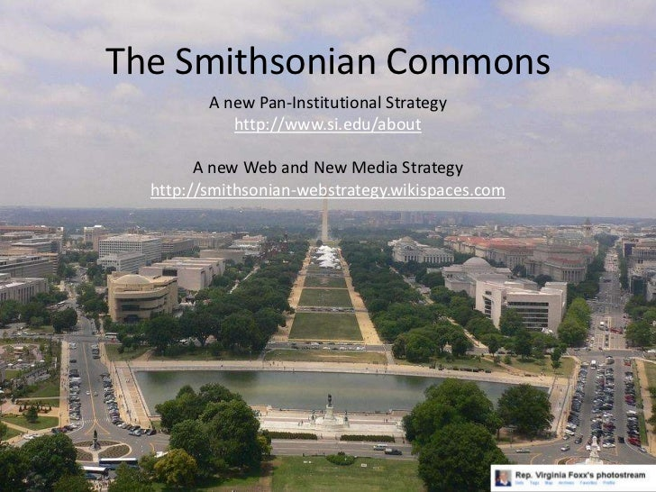 The Smithsonian Commons<br />A new Pan-Institutional Strategy<br />http://www.si.edu/about<br />A new Web and New Media St...