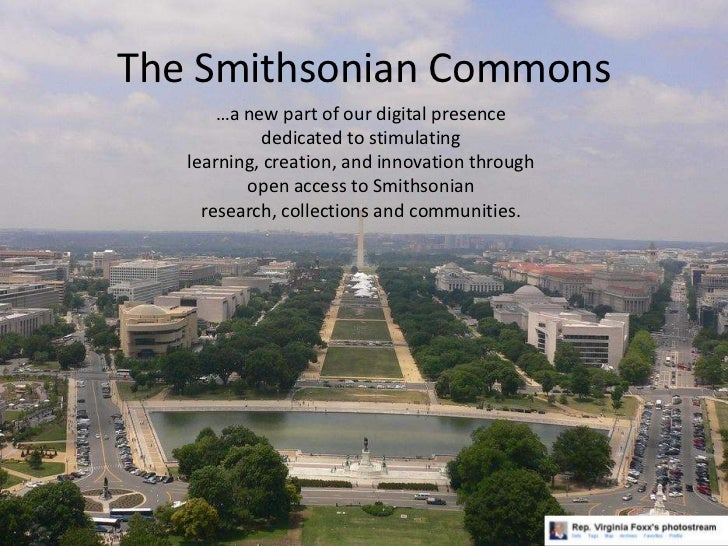 The Smithsonian Commons<br />…a new part of our digital presence dedicated to stimulating learning, creation, and innovati...
