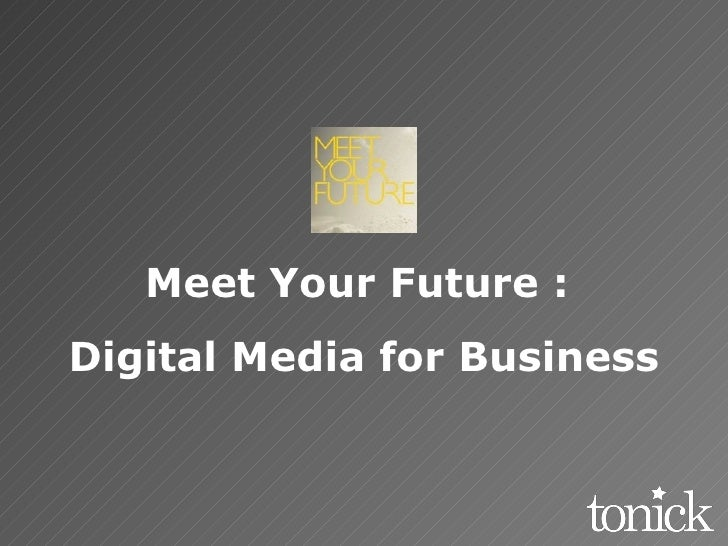 Meet Your Future :  Digital Media for Business