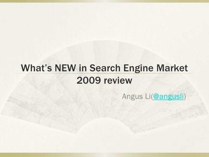 What's NEW in Search Engine market                            Angus Li@11/18/2009