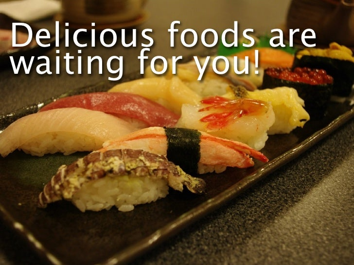Delicious foods are waiting for you!