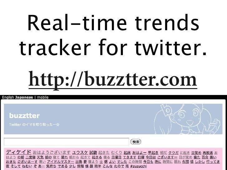 Real-time trends tracker for twitter.  http://buzztter.com