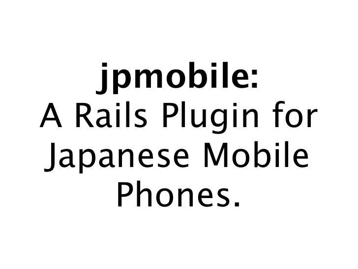 jpmobile: A Rails Plugin for Japanese Mobile     Phones.