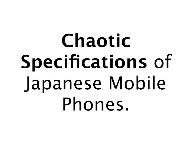 Chaotic Specifications of Japanese Mobile     Phones.