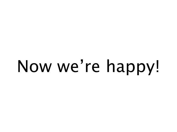 Now we're happy!