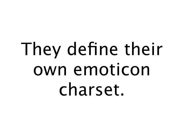 They define their  own emoticon     charset.