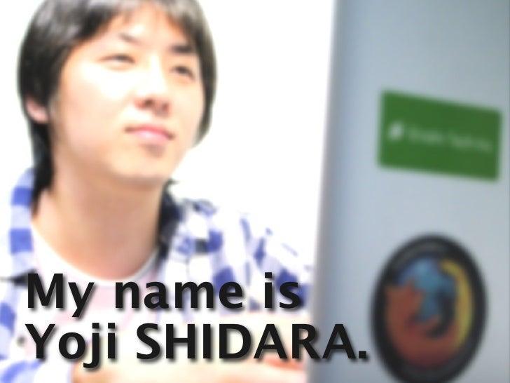My name is Yoji SHIDARA.
