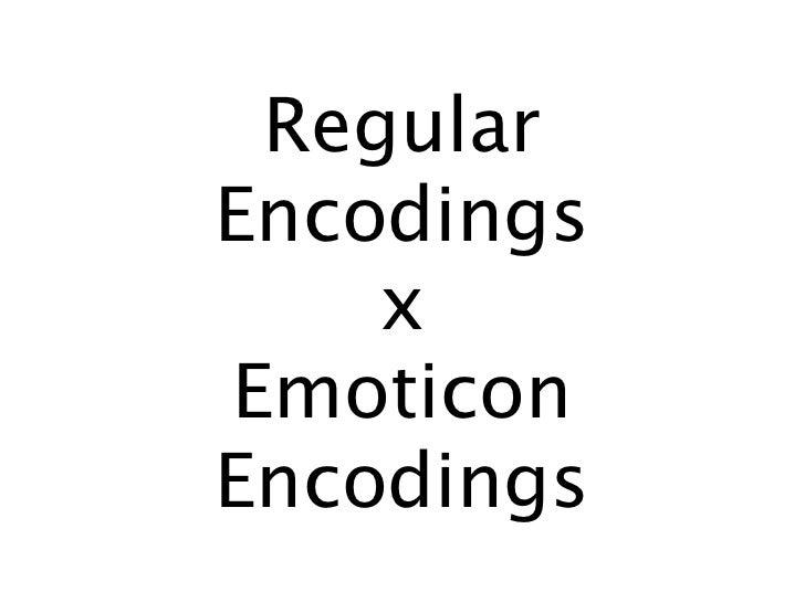 Regular Encodings     x Emoticon Encodings