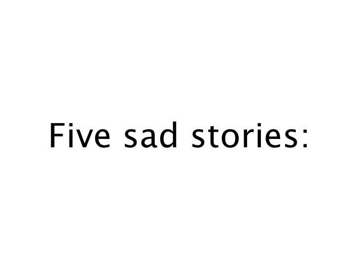 Five sad stories: