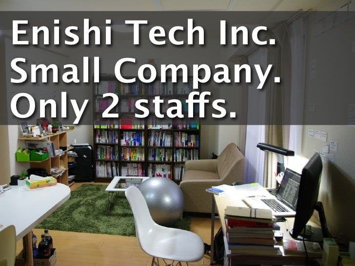 Enishi Tech Inc. Small Company. Only 2 staffs.