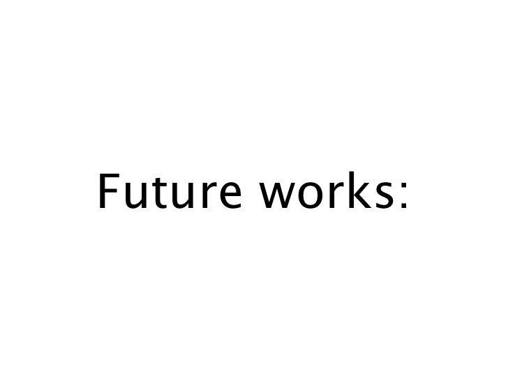Future works: