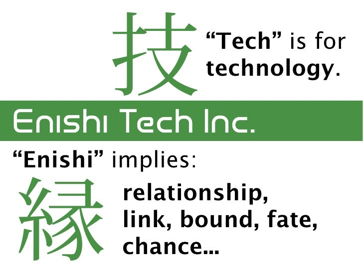 """""""Tech"""" is for                  technology.    """"Enishi"""" implies:           relationship,           link, bound, fate,      ..."""