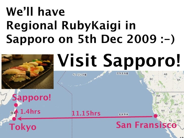 We'll have Regional RubyKaigi in Sapporo on 5th Dec 2009 :-)             Visit Sapporo! Sapporo!   1.4hrs    11.15hrs  Tok...