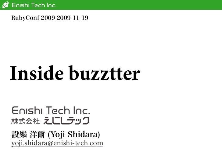 RubyConf 2009 2009-11-19Inside buzztter設樂 洋爾 (Yoji Shidara)yoji.shidara@enishi-tech.com