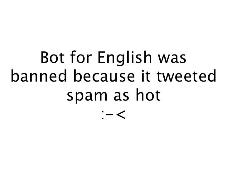 Bot for English wasbanned because it tweeted      spam as hot           :-<