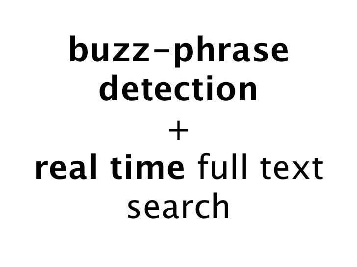 buzz-phrase    detection        +real time full text      search