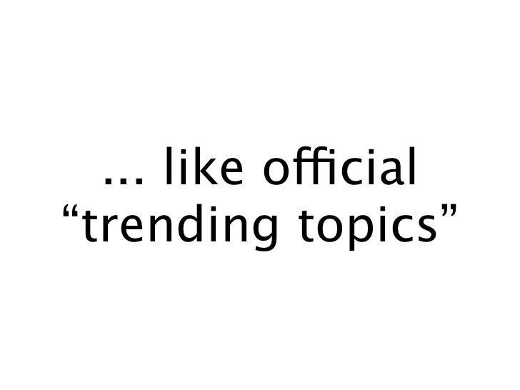 "... like official""trending topics"""